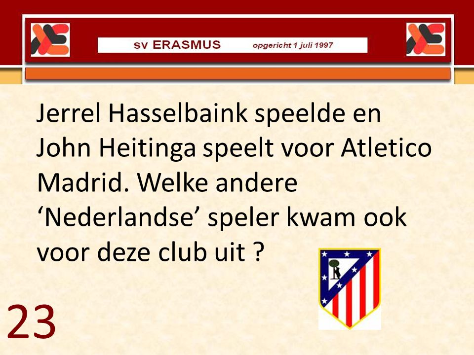 Jerrel Hasselbaink speelde en John Heitinga speelt voor Atletico Madrid. Welke andere 'Nederlandse' speler kwam ook voor deze club uit