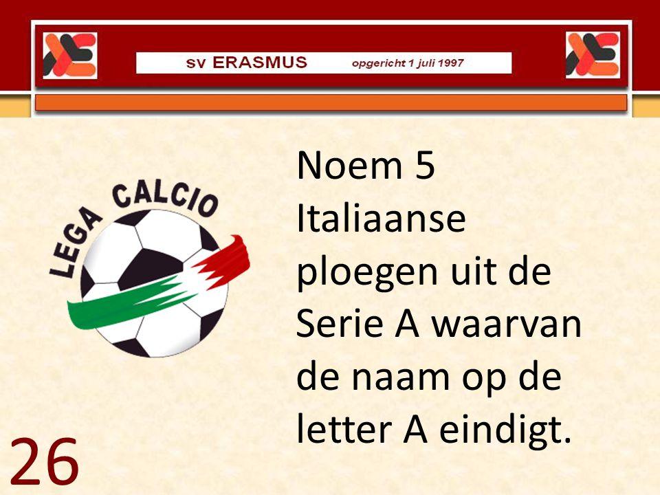 Noem 5 Italiaanse ploegen uit de Serie A waarvan de naam op de letter A eindigt.