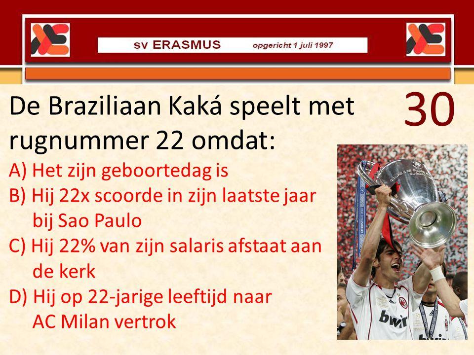 30 De Braziliaan Kaká speelt met rugnummer 22 omdat: