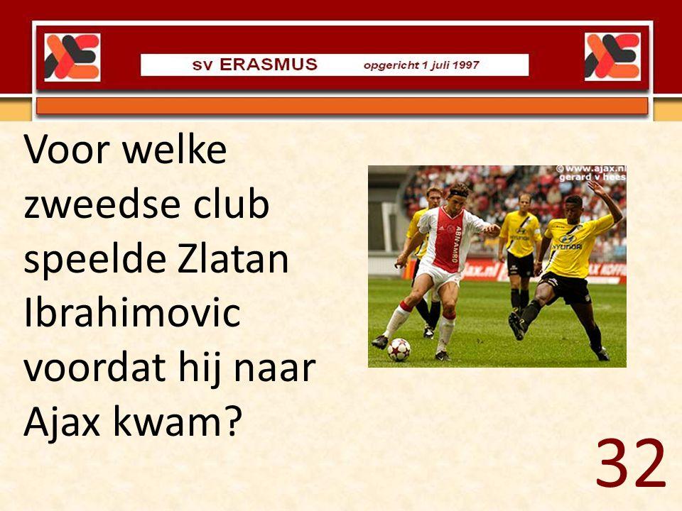 Voor welke zweedse club speelde Zlatan Ibrahimovic voordat hij naar Ajax kwam