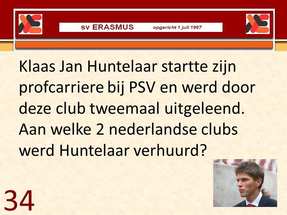 Klaas Jan Huntelaar startte zijn profcarriere bij PSV en werd door deze club tweemaal uitgeleend. Aan welke 2 nederlandse clubs werd Huntelaar verhuurd