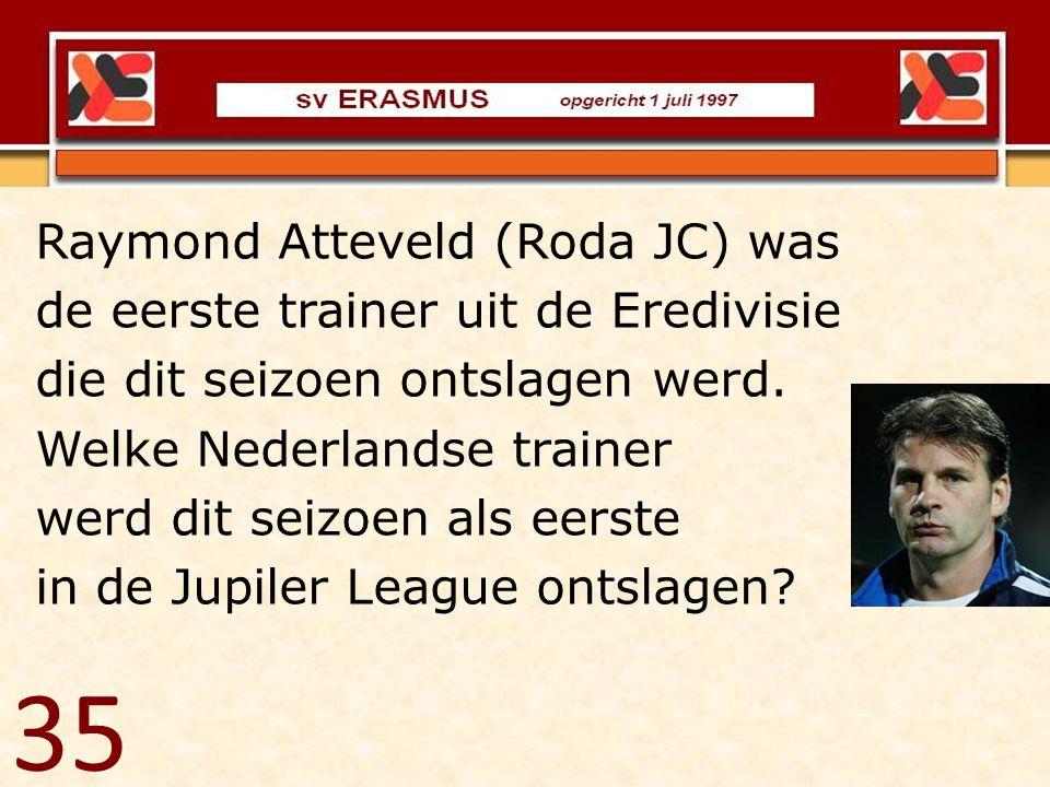35 Raymond Atteveld (Roda JC) was de eerste trainer uit de Eredivisie