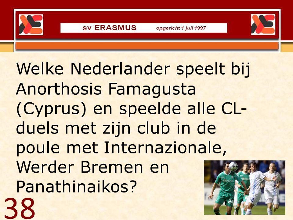 Welke Nederlander speelt bij Anorthosis Famagusta (Cyprus) en speelde alle CL-duels met zijn club in de poule met Internazionale, Werder Bremen en Panathinaikos