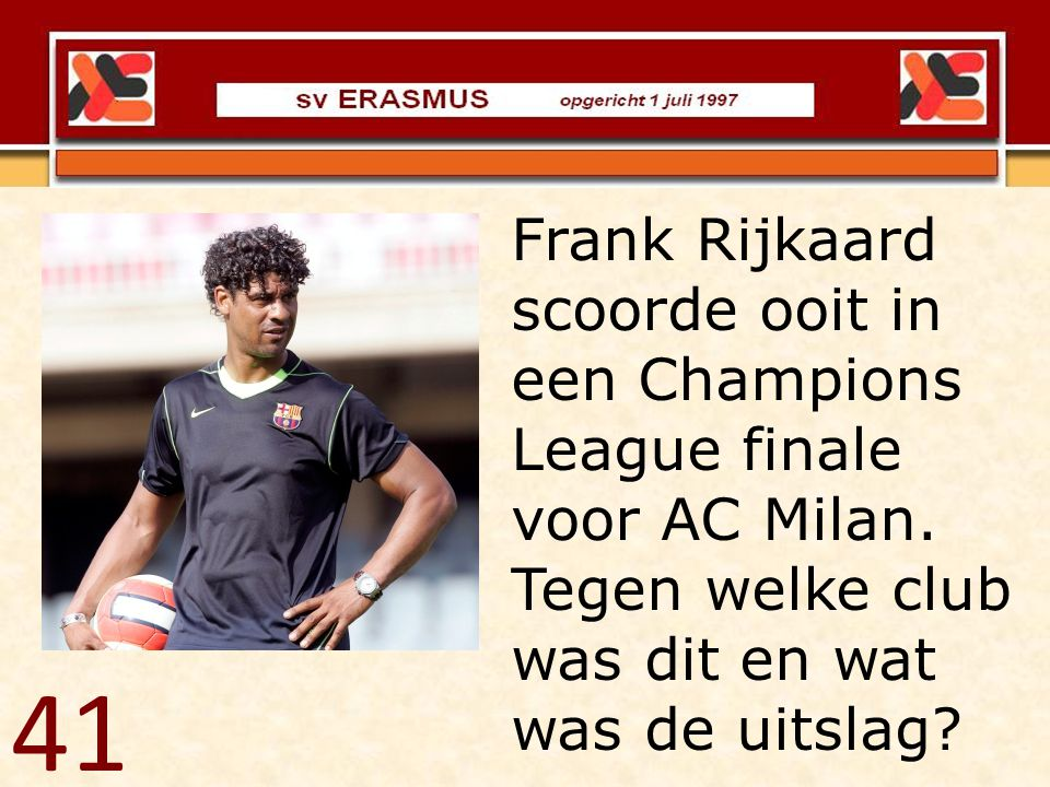 Frank Rijkaard scoorde ooit in een Champions League finale voor AC Milan. Tegen welke club was dit en wat was de uitslag