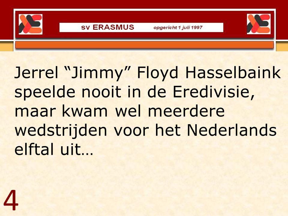 4 Jerrel Jimmy Floyd Hasselbaink speelde nooit in de Eredivisie,