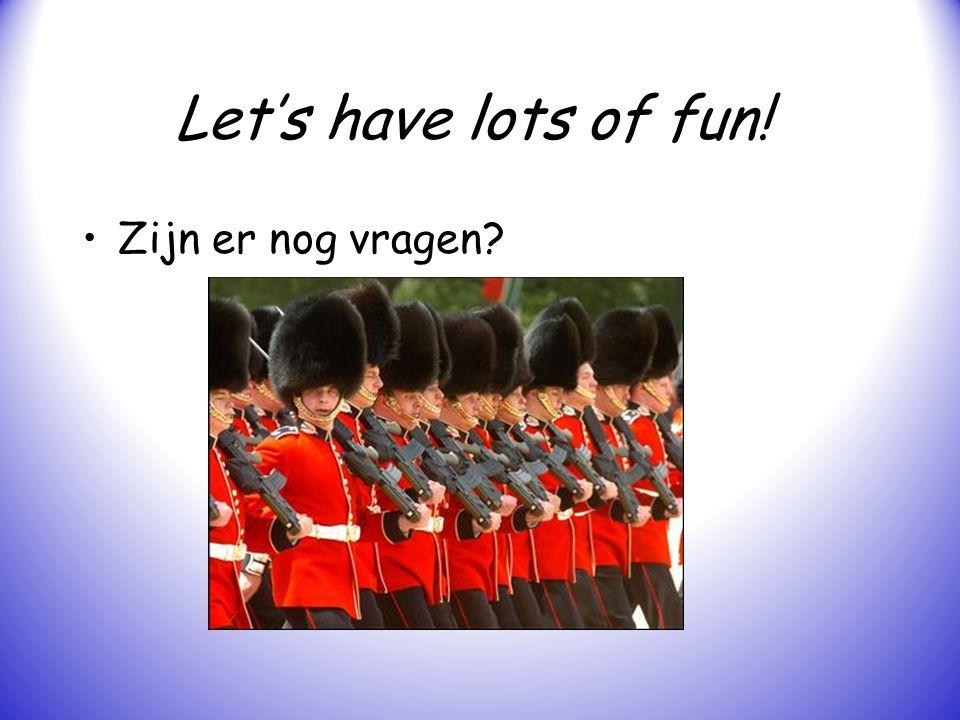 Let's have lots of fun! Zijn er nog vragen