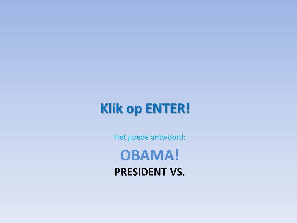 Het goede antwoord: Klik op ENTER! Obama! President vs.