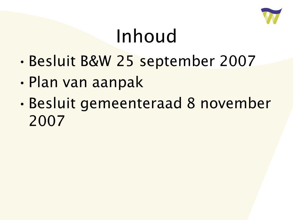 Inhoud Besluit B&W 25 september 2007 Plan van aanpak