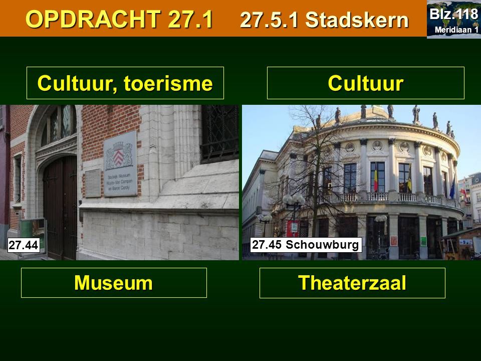 OPDRACHT 27.1 27.5.1 Stadskern Cultuur, toerisme Cultuur Museum