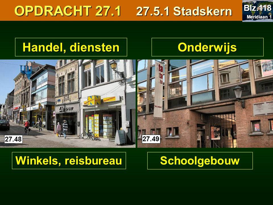 OPDRACHT 27.1 27.5.1 Stadskern Handel, diensten Onderwijs