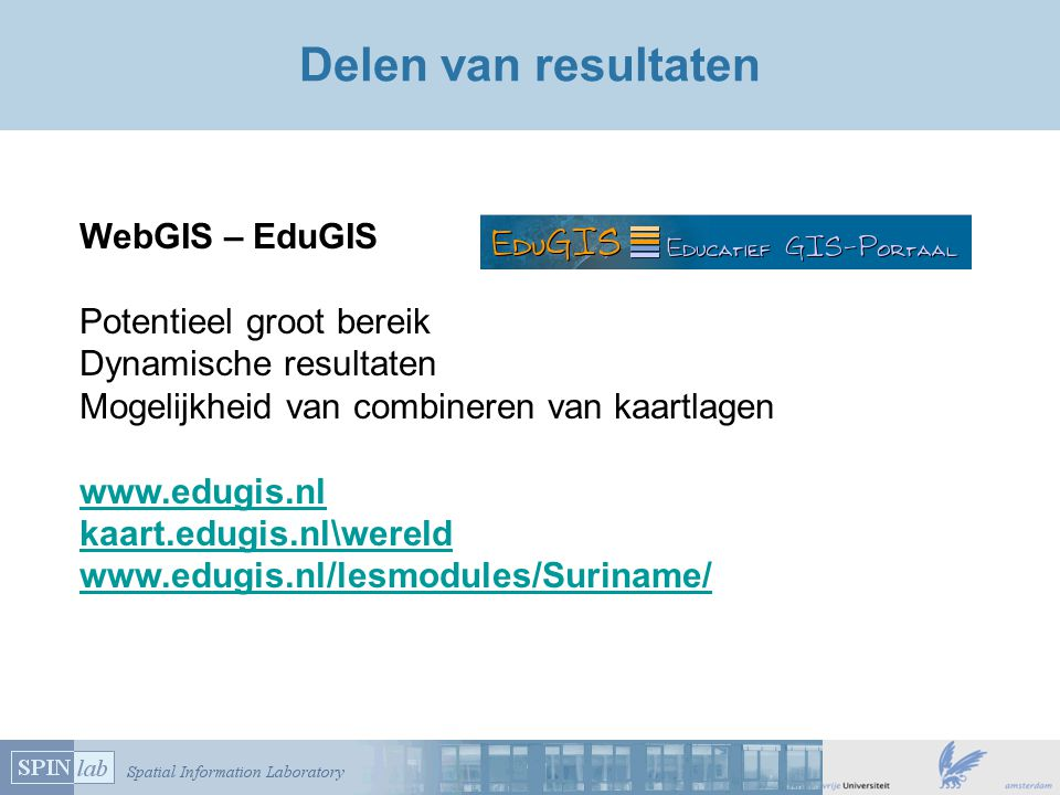 Delen van resultaten WebGIS – EduGIS Potentieel groot bereik