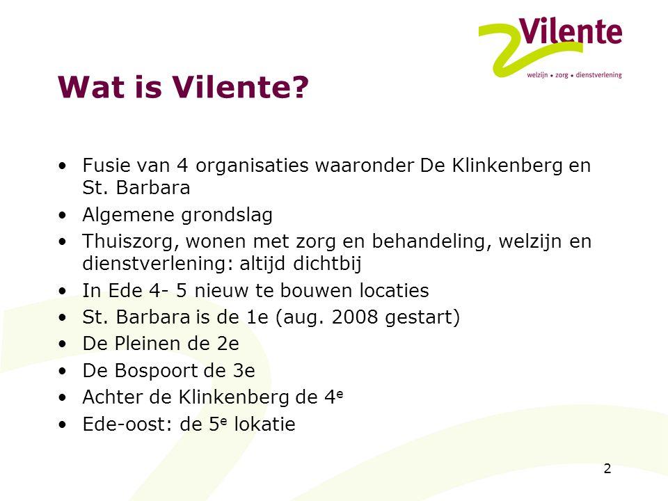 Wat is Vilente Fusie van 4 organisaties waaronder De Klinkenberg en St. Barbara. Algemene grondslag.