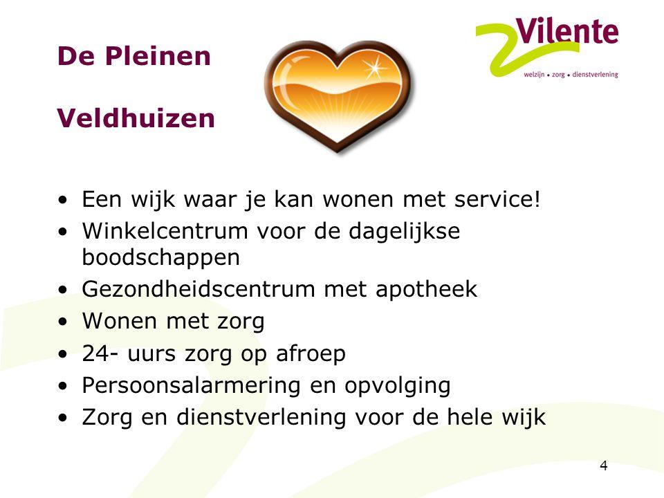 De Pleinen Veldhuizen Een wijk waar je kan wonen met service!