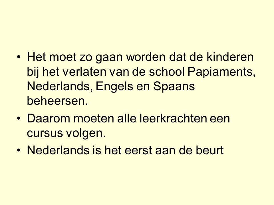 Het moet zo gaan worden dat de kinderen bij het verlaten van de school Papiaments, Nederlands, Engels en Spaans beheersen.