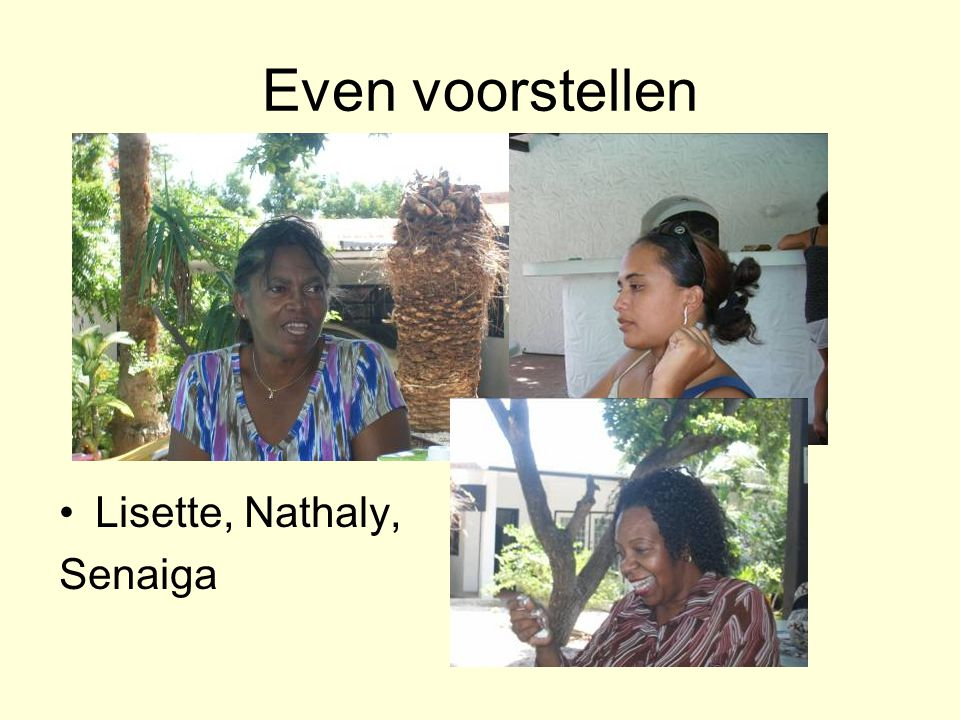 Even voorstellen Lisette, Nathaly, Senaiga