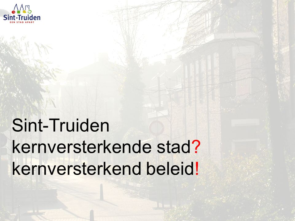 Sint-Truiden kernversterkende stad kernversterkend beleid!
