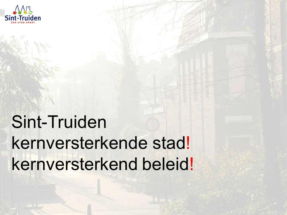 Sint-Truiden kernversterkende stad! kernversterkend beleid!