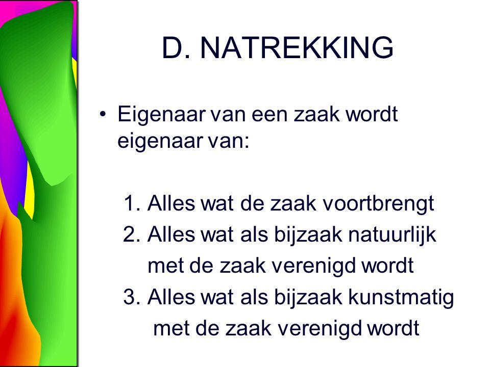 D. NATREKKING Eigenaar van een zaak wordt eigenaar van: