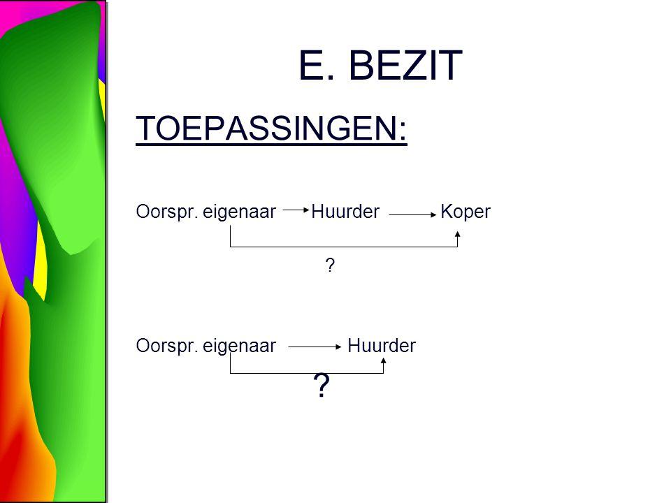 E. BEZIT TOEPASSINGEN: Oorspr. eigenaar Huurder Koper
