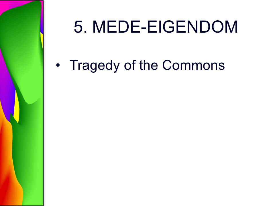 5. MEDE-EIGENDOM Tragedy of the Commons
