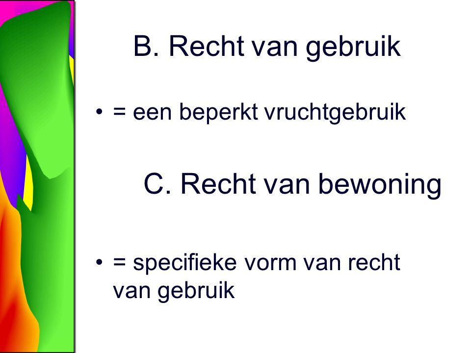 B. Recht van gebruik C. Recht van bewoning = een beperkt vruchtgebruik