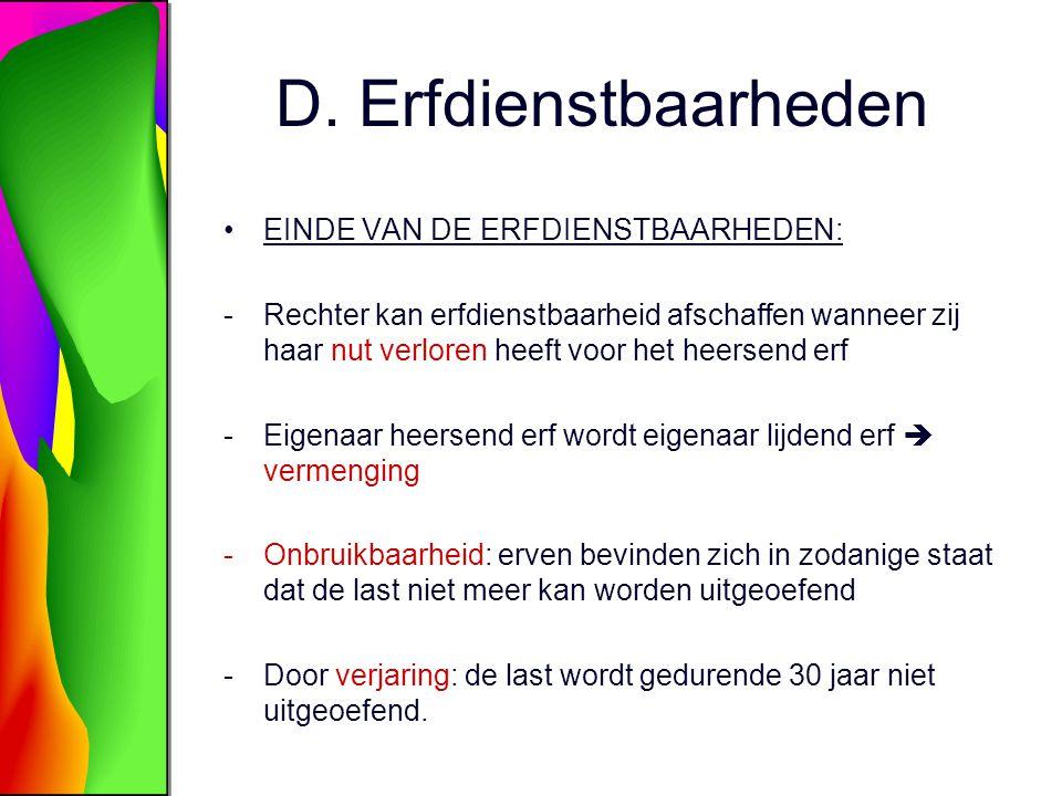 D. Erfdienstbaarheden EINDE VAN DE ERFDIENSTBAARHEDEN: