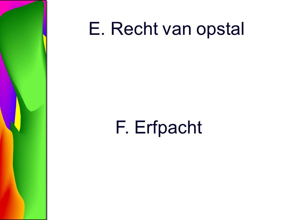 E. Recht van opstal F. Erfpacht