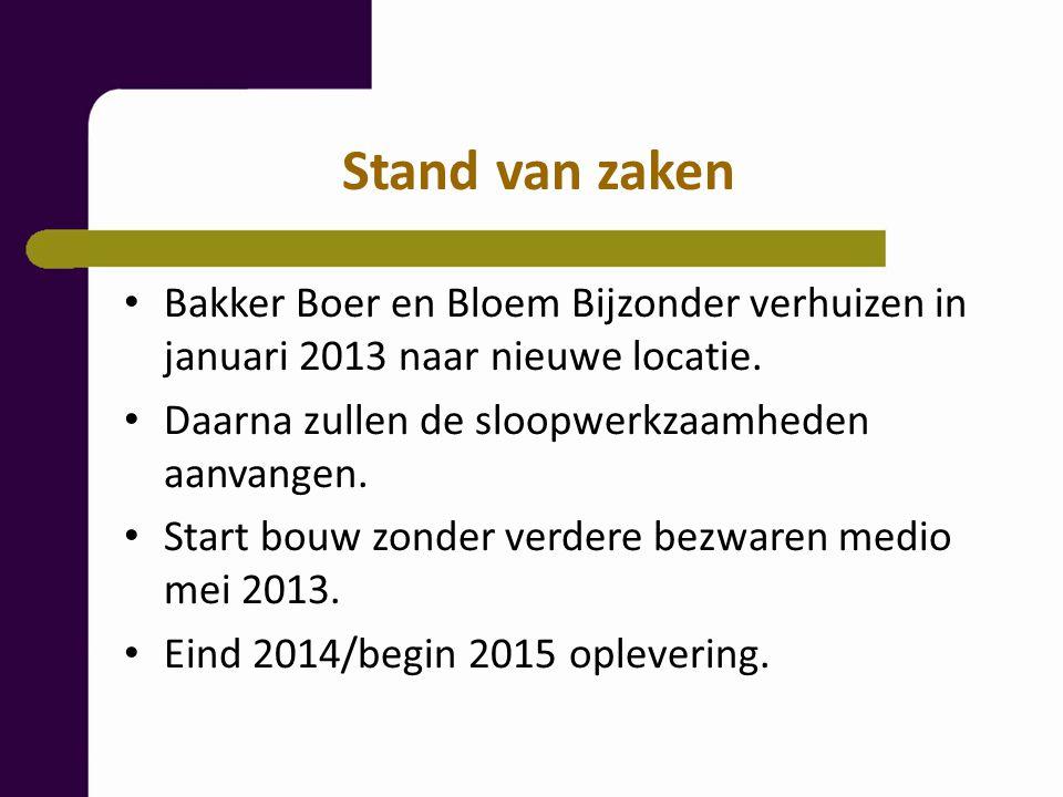 Stand van zaken Bakker Boer en Bloem Bijzonder verhuizen in januari 2013 naar nieuwe locatie. Daarna zullen de sloopwerkzaamheden aanvangen.