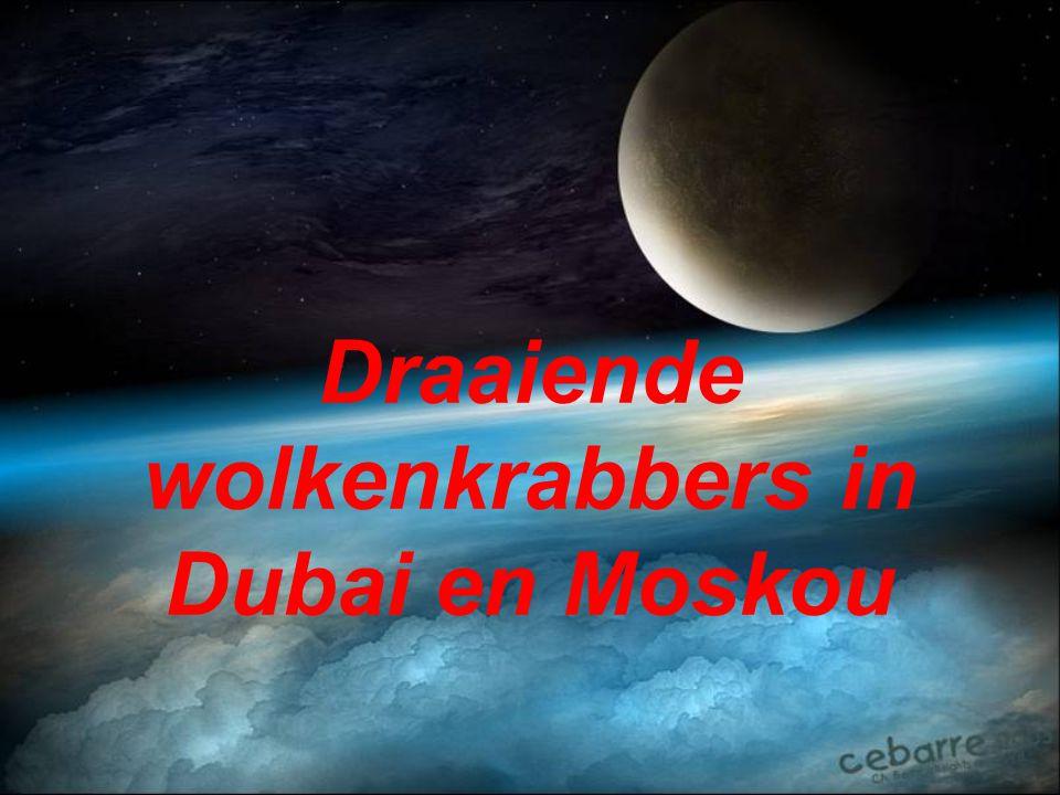 Draaiende wolkenkrabbers in Dubai en Moskou