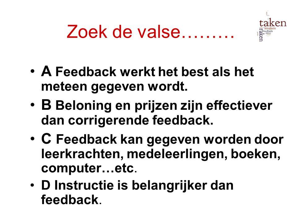 Zoek de valse……… A Feedback werkt het best als het meteen gegeven wordt. B Beloning en prijzen zijn effectiever dan corrigerende feedback.