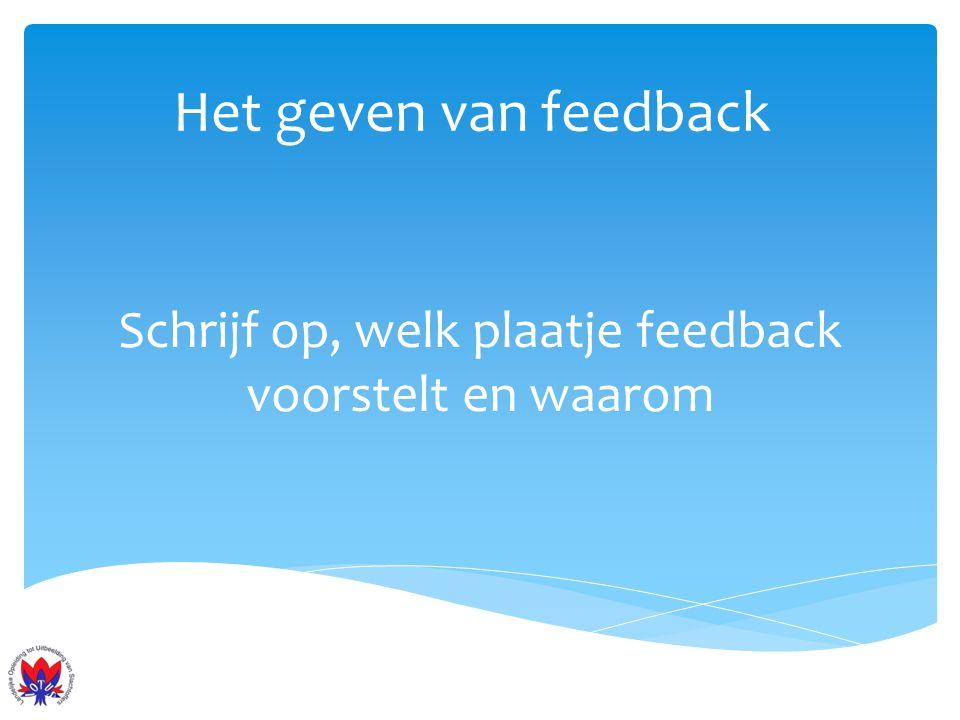Schrijf op, welk plaatje feedback voorstelt en waarom