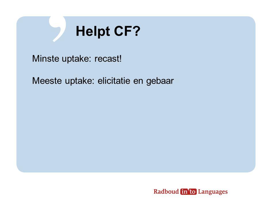 Helpt CF Minste uptake: recast! Meeste uptake: elicitatie en gebaar