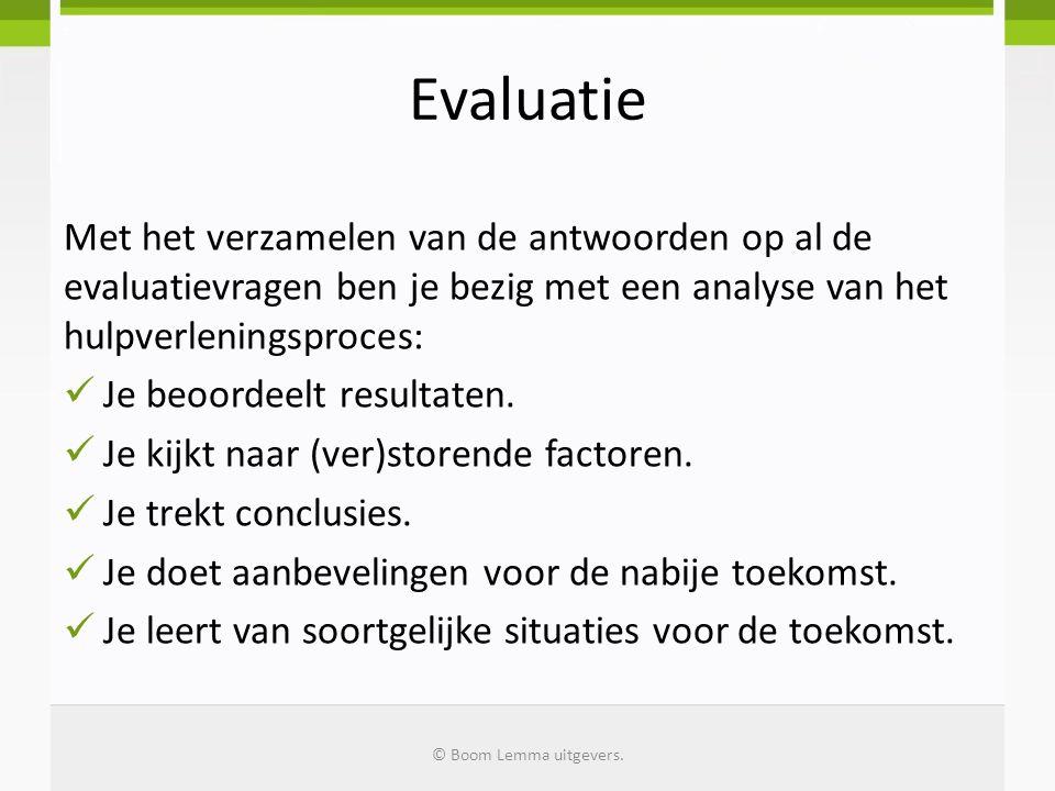 Evaluatie Met het verzamelen van de antwoorden op al de evaluatievragen ben je bezig met een analyse van het hulpverleningsproces: