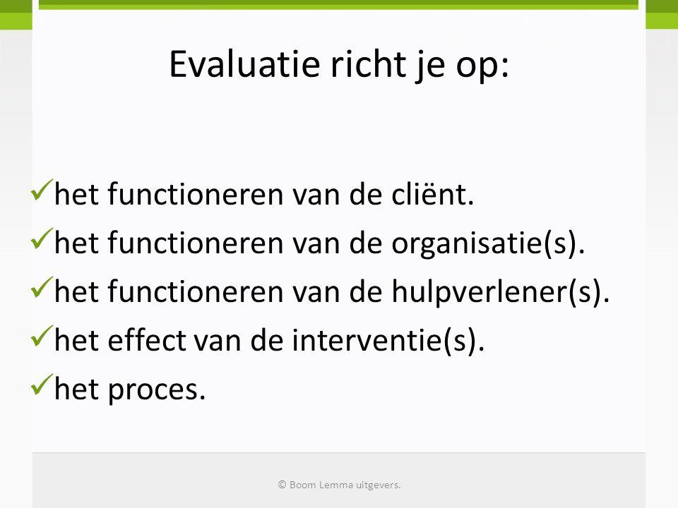 Evaluatie richt je op: het functioneren van de cliënt.