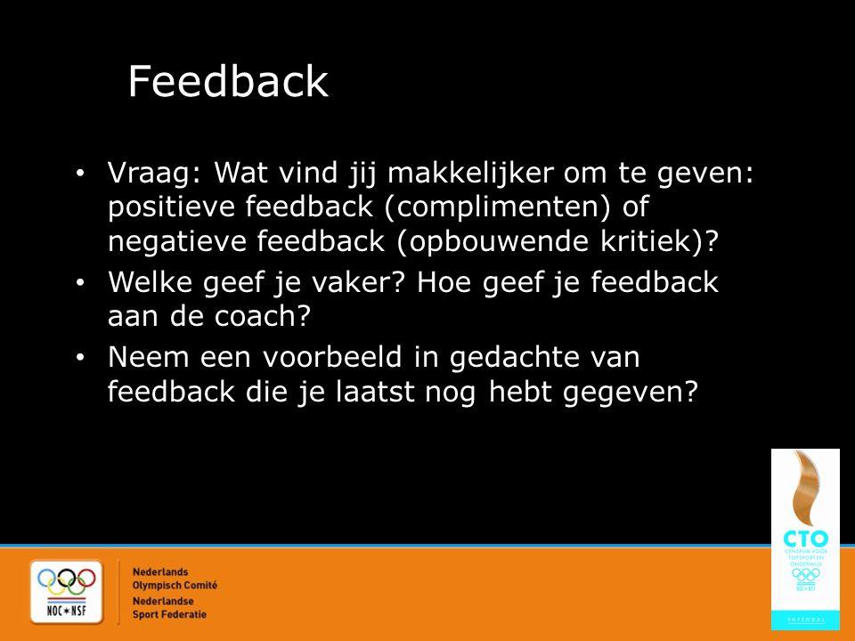 Feedback Vraag: Wat vind jij makkelijker om te geven: positieve feedback (complimenten) of negatieve feedback (opbouwende kritiek)