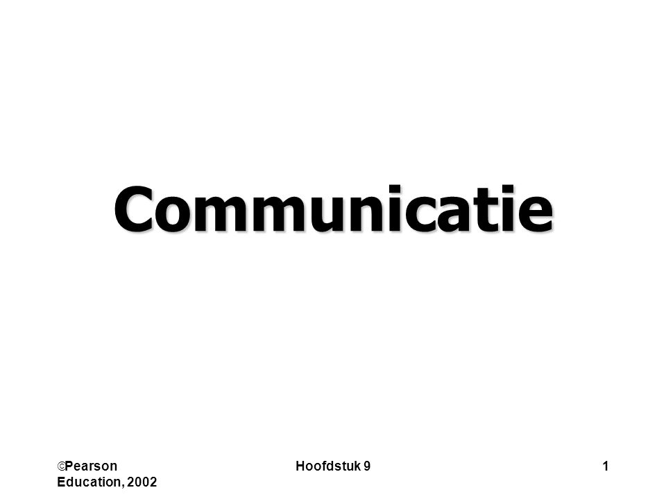 Communicatie Pearson Education, 2002 Hoofdstuk 9