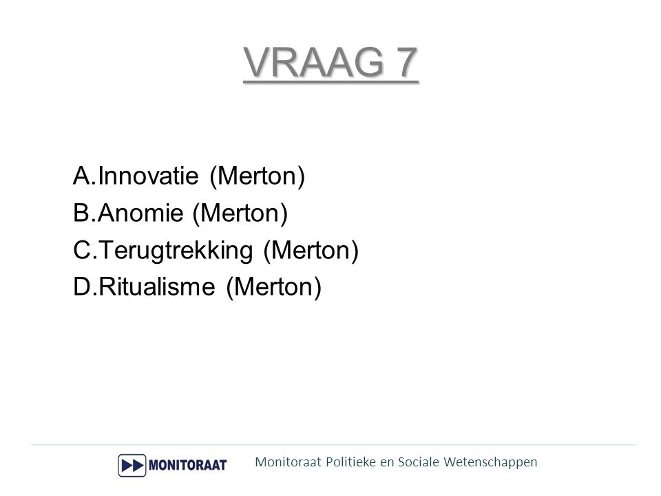 VRAAG 7 Innovatie (Merton) Anomie (Merton) Terugtrekking (Merton)