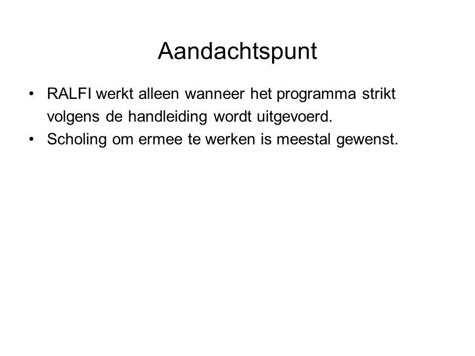 Aandachtspunt RALFI werkt alleen wanneer het programma strikt volgens de handleiding wordt uitgevoerd.