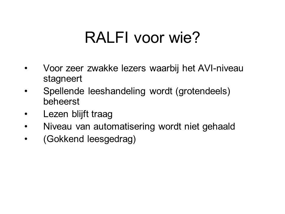 RALFI voor wie Voor zeer zwakke lezers waarbij het AVI-niveau stagneert. Spellende leeshandeling wordt (grotendeels) beheerst.