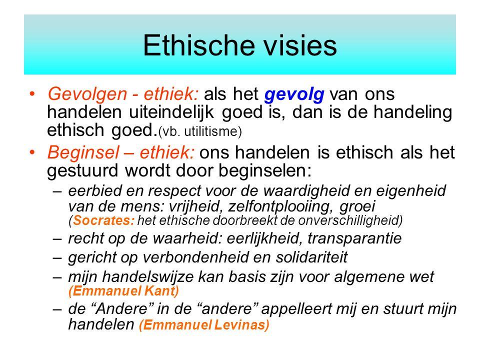 Ethische visies Gevolgen - ethiek: als het gevolg van ons handelen uiteindelijk goed is, dan is de handeling ethisch goed.(vb. utilitisme)
