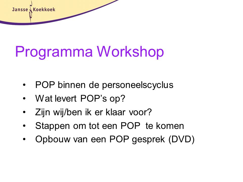 Programma Workshop POP binnen de personeelscyclus Wat levert POP's op