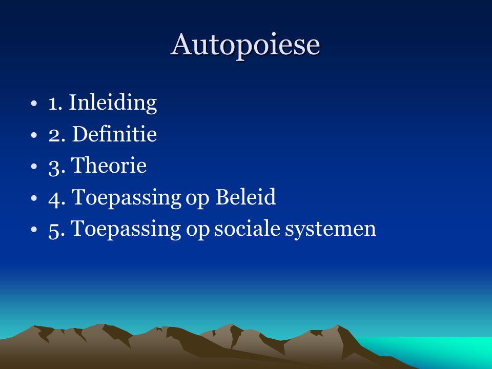 Autopoiese 1. Inleiding 2. Definitie 3. Theorie