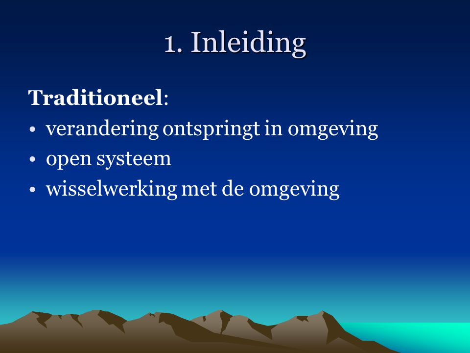 1. Inleiding Traditioneel: verandering ontspringt in omgeving