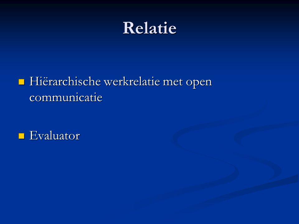 Relatie Hiërarchische werkrelatie met open communicatie Evaluator