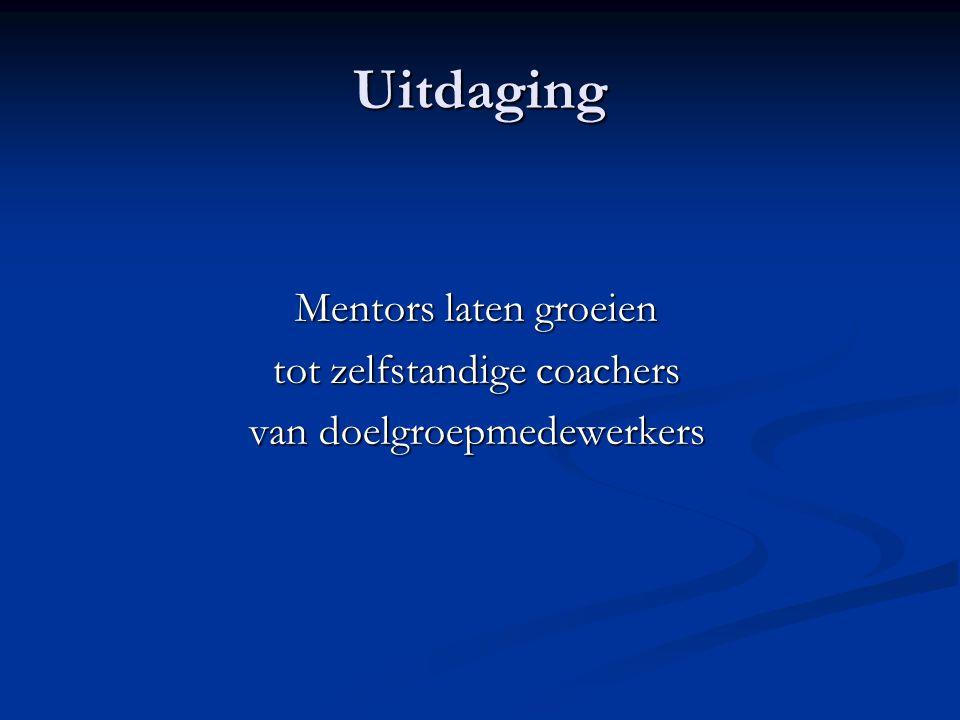 Uitdaging Mentors laten groeien tot zelfstandige coachers