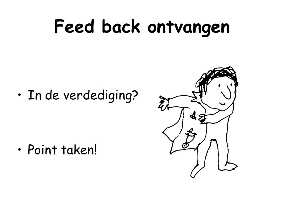 Feed back ontvangen In de verdediging Point taken!