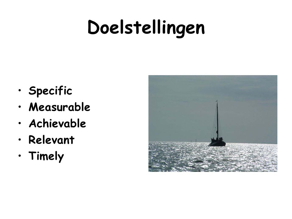Doelstellingen Specific Measurable Achievable Relevant Timely
