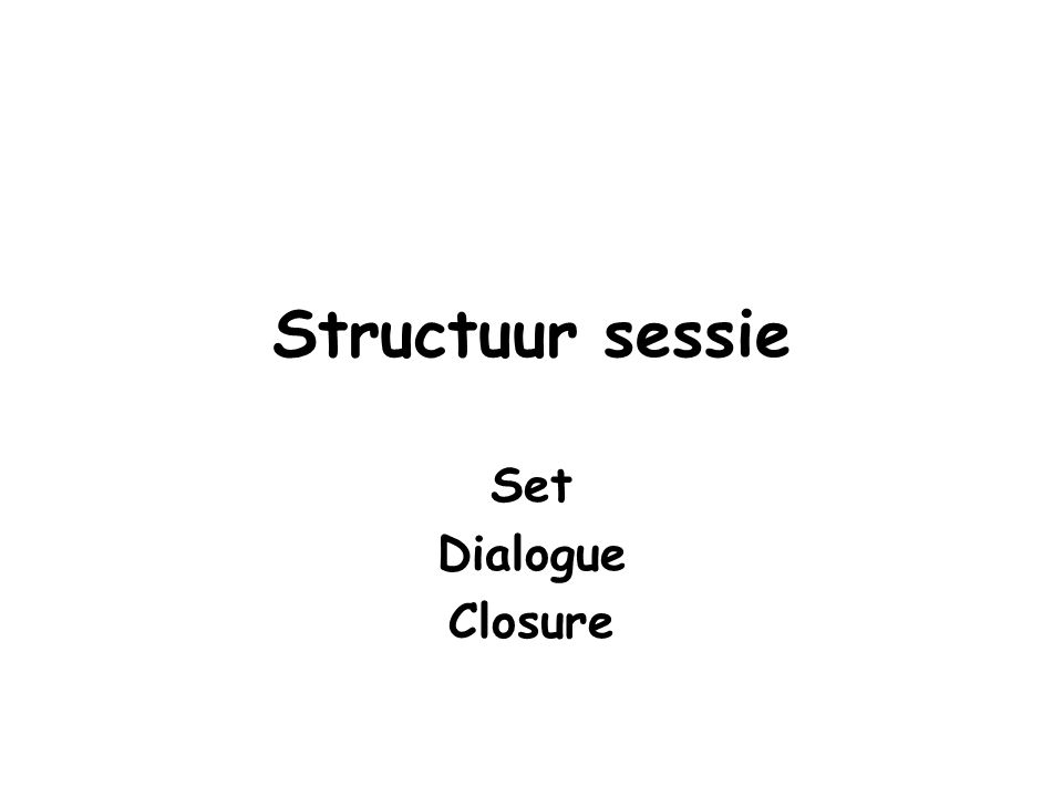 Structuur sessie Set Dialogue Closure