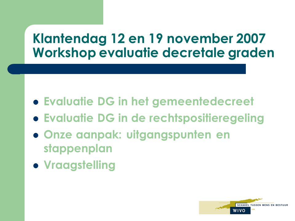 Klantendag 12 en 19 november 2007 Workshop evaluatie decretale graden
