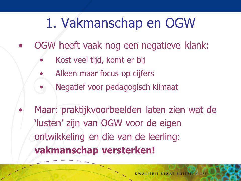 1. Vakmanschap en OGW OGW heeft vaak nog een negatieve klank: